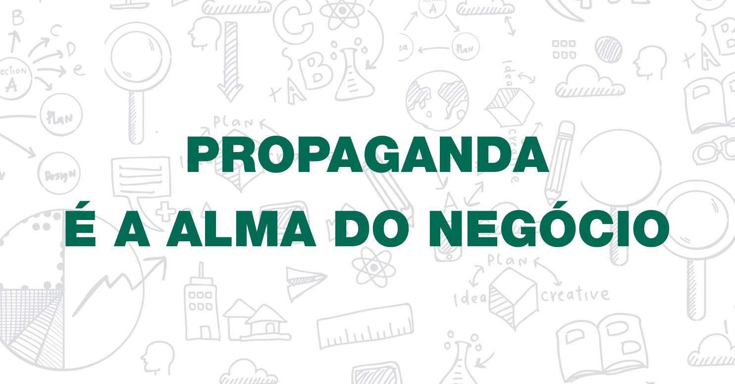 Propaganda é a alma do negócio